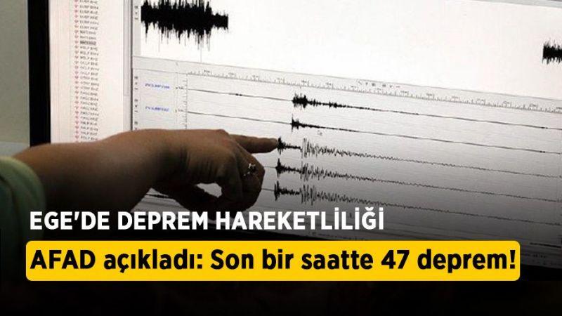 Ege'de deprem hareketliliği: Son bir saatte 47 deprem!