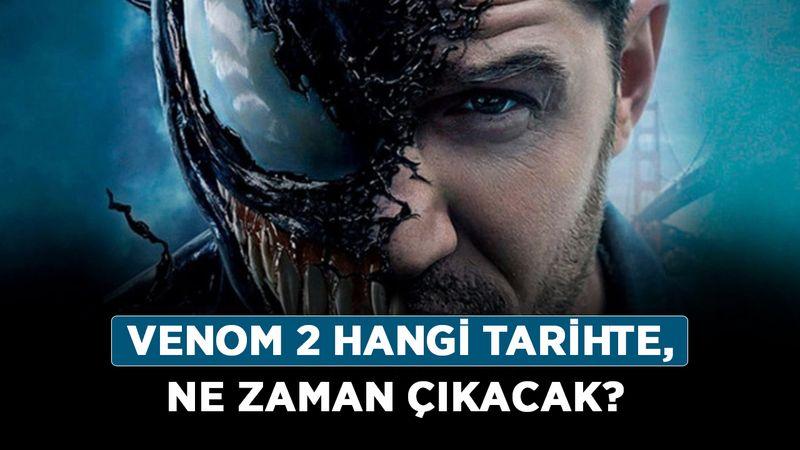 Venom 2 hangi tarihte, ne zaman çıkacak? Venom 2 vizyon tarihi ne zaman?
