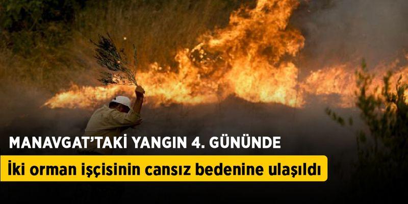 Manavgat'taki yangın 4'üncü gününde: İki orman işçisinin cansız bedenine ulaşıldı