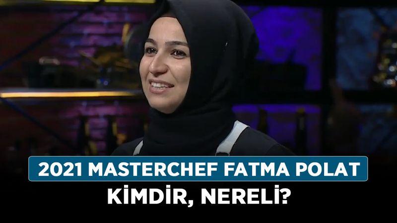 2021 MasterChef Fatma Polat kimdir, nereli? MasterChef Fatma Polat kaç yaşında, mesleği nedir?