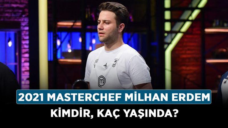 2021 Masterchef Milhan Erdem kimdir, kaç yaşında? Milhan Erdem nereli, mesleği nedir?