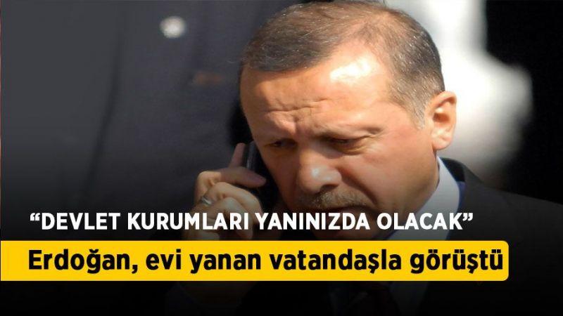 Cumhurbaşkanı Erdoğan, evi yanan vatandaşla telefonda görüştü