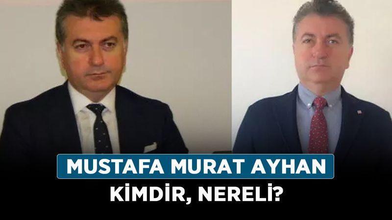 Mustafa Murat Ayhan kimdir, nereli? Mustafa Murat Ayhan ne iş yapar?