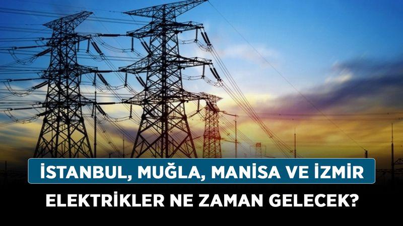 Türkiye elektrik ne zaman kadar sürecek? İstanbul, Muğla, Manisa ve İzmir elektrikler ne zaman gelecek?