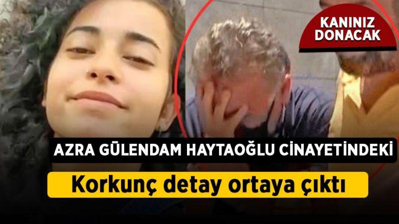 Azra Gülendam Haytaoğlu cinayetindeki korkunç detay ortaya çıktı!