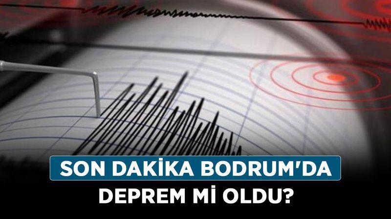 Son dakika deprem mi oldu? Bodrum'da deprem mi oldu?