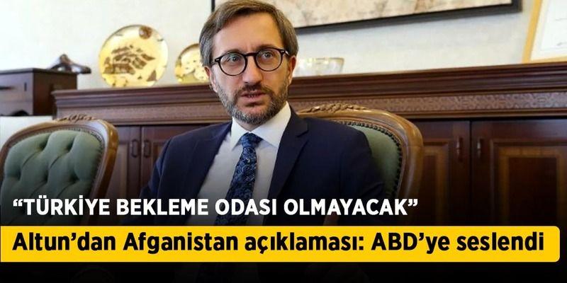 Altun'dan Afganistan açıklaması: Türkiye bekleme odası olmayacak