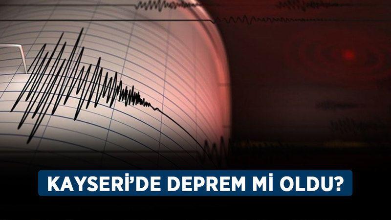 Kayseri'de deprem mi oldu? Son dakika deprem mi oldu?