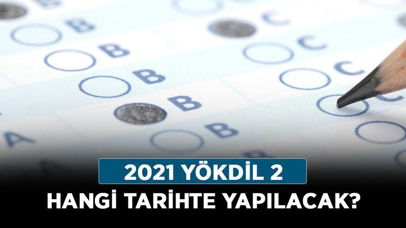 2021 YÖKDİL 2 hangi tarihte yapılacak? ÖSYM YÖKDİL sınavı ne zaman?