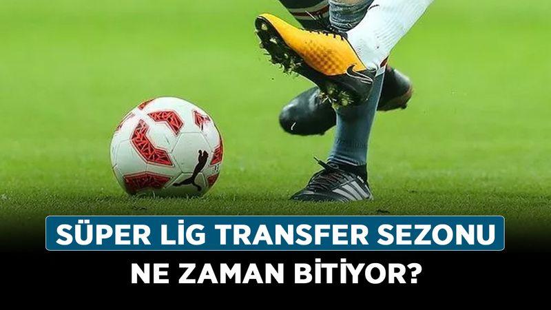 Süper Lig transfer sezonu ne zaman bitiyor? 2021 transfer dönemi son gün ne zaman?