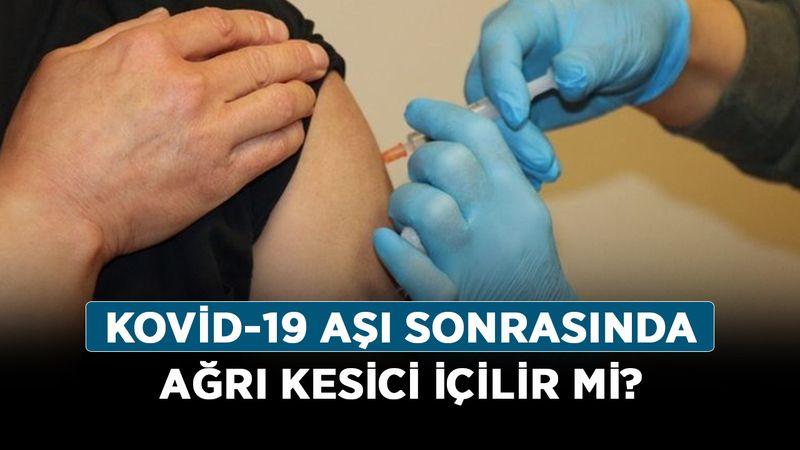 Koronavirüs aşısı kol ağrısı normal mi? Kovid-19 aşı sonrasında ağrı kesici içilir mi?