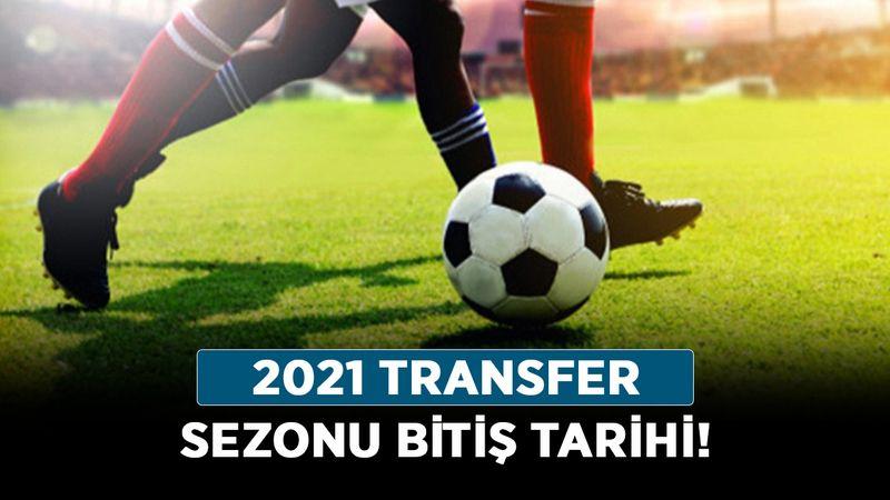Transfer dönemi ne zaman bitiyor? 2021 Transfer sezonu bitiş tarihi!