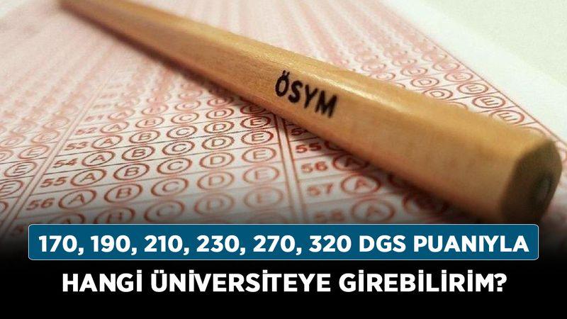 170, 190, 210, 230, 270, 320 DGS puanıyla hangi üniversiteye girebilirim? DGS puanla neresi kazanılır?
