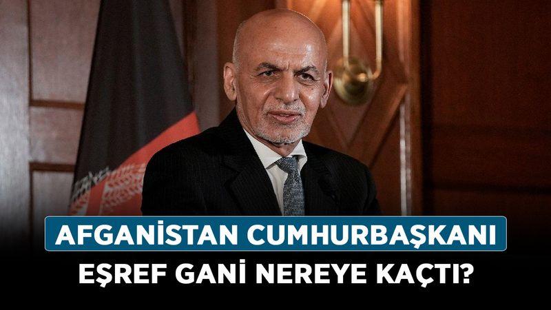 Afganistan Cumhurbaşkanı Eşref Gani nereye kaçtı? Eşref Gani nerede, hangi ülkede?