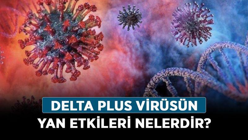 Delta Plus virüsün yan etkileri nelerdir? Delta virüsü (varyantı) nasıl bulaşır?