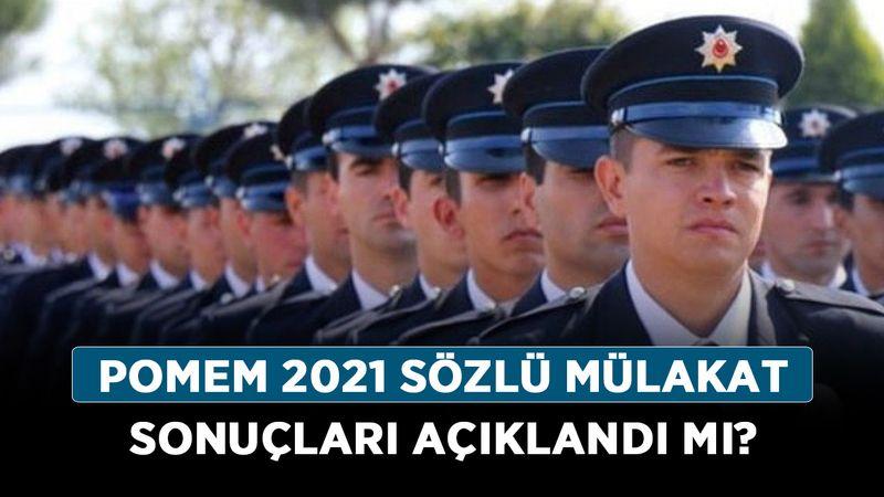 POMEM 2021 sözlü mülakat sonuçları açıklandı mı, ne zaman açıklanır?