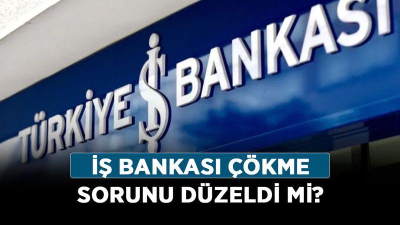 İş Bankası çökme sorunu düzeldi mi? İş Bankası İnternet şubesine neden erişilemiyor?