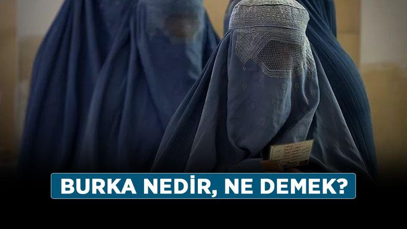 Burka nedir, ne demek? Burka ne anlama geliyor?