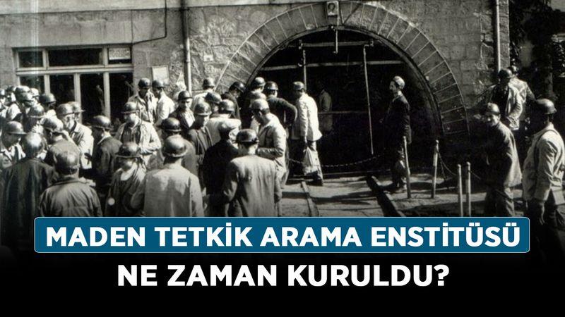 Maden Tetkik Arama Enstitüsü ne zaman kuruldu?