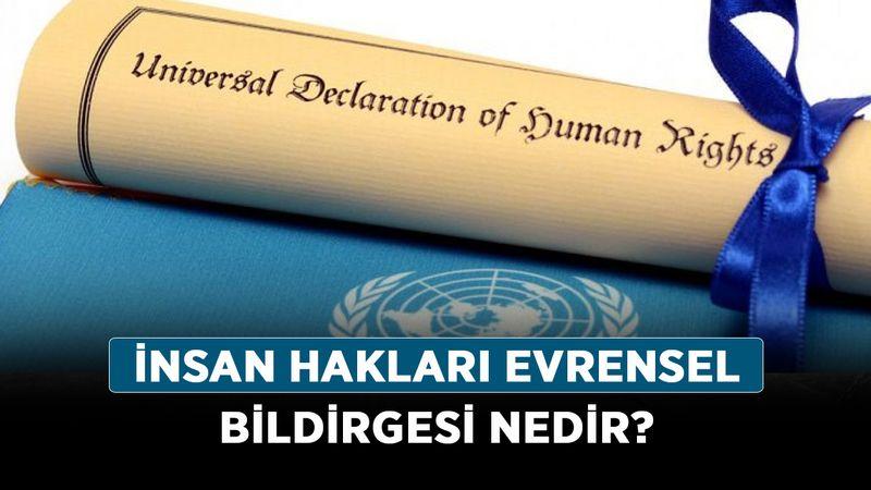 İnsan Hakları Evrensel Bildirgesi nedir? Bildirge hangi tarihte kabul edildi?