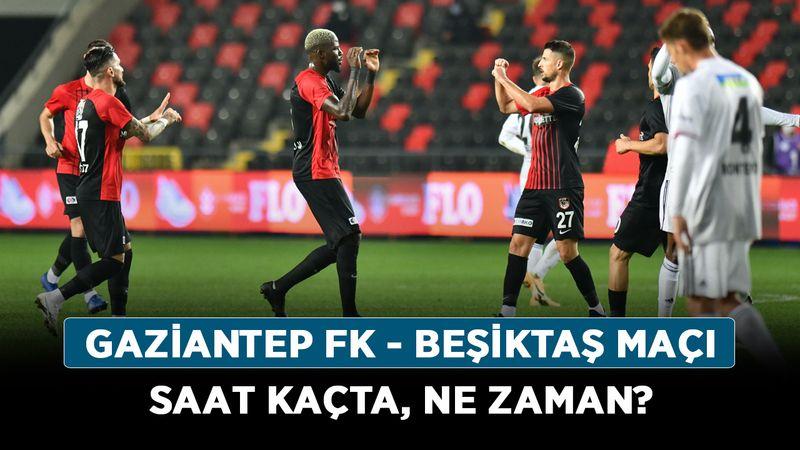Gaziantep FK - Beşiktaş maçı saat kaçta, ne zaman?