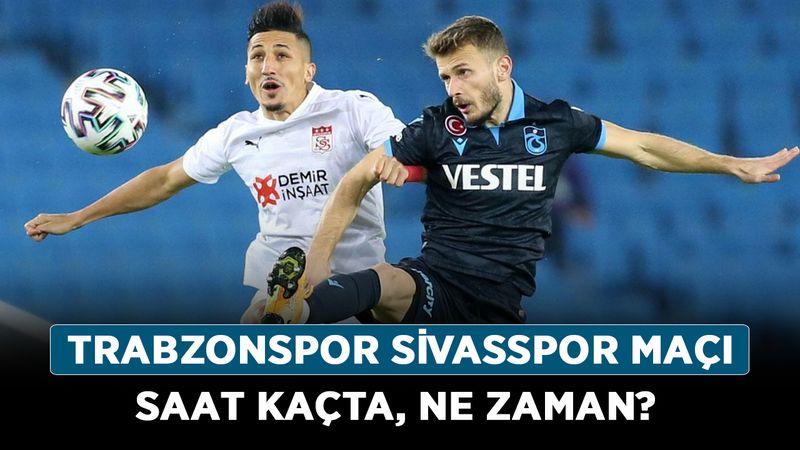 Trabzonspor Sivasspor maçı saat kaçta, ne zaman?
