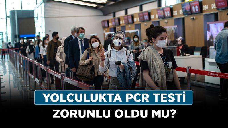 Yolculukta PCR testi zorunlu oldu mu? Seyahatlerde PCR testi ne zaman zorunlu olacak?