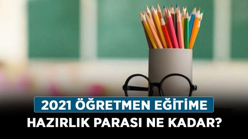 2021 Öğretmen eğitime hazırlık parası ne kadar? Eğitim ödeneğine zammı geldi?