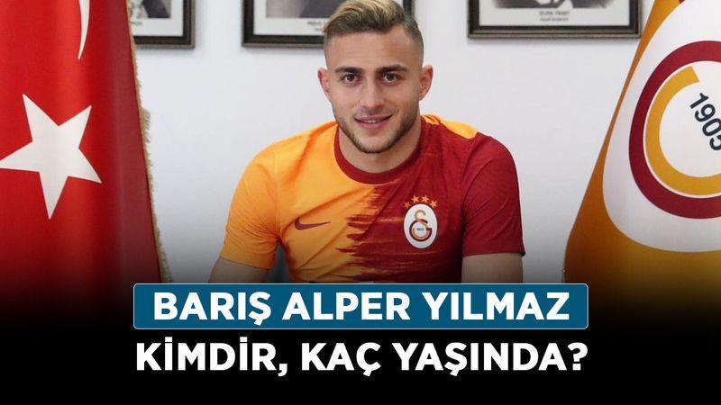 Barış Alper Yılmaz kimdir, kaç yaşında? Galatasaray Barış Alper Yılmaz mevkisi ne?