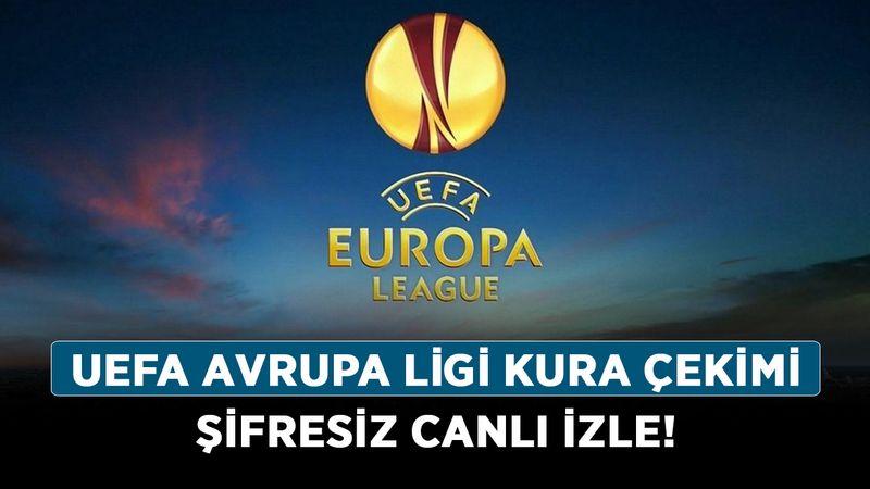 UEFA Avrupa Ligi kura çekimi şifresiz canlı izle! Avrupa Ligi kura çekimi kesintisiz izle!