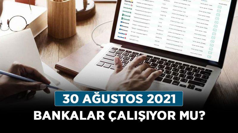 30 Ağustos 2021 bankalar çalışıyor mu? 30 Ağustos Zafer Bayramı'nda havale EFT olur mu?