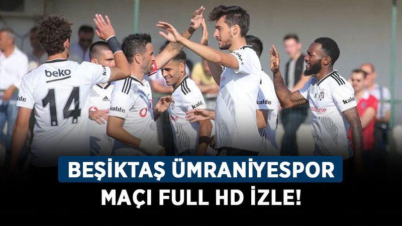Beşiktaş Ümraniyespor maçı full HD izle! Beşiktaş Ümraniyespor hazırlık maçı canlı izle!