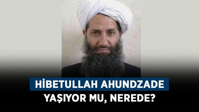 Hibetullah Ahundzade yaşıyor mu, nerede? Taliban lideri Molla Ahundzade kimdir?