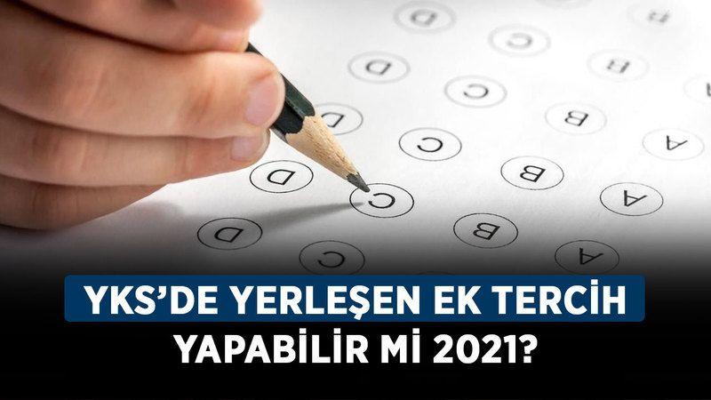 YKS'de yerleşen ek tercih yapabilir mi 2021? Üniversite kazanan ek tercih yapabilir mi?