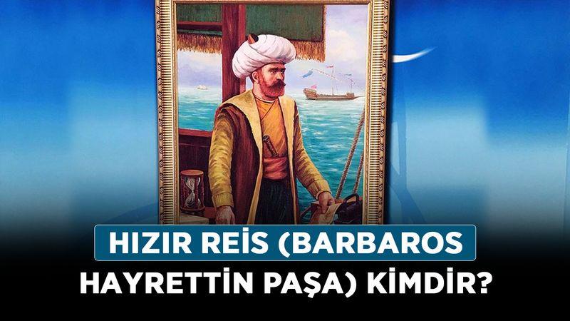 Hızır Reis (Barbaros Hayrettin Paşa) kimdir? Barbaroslar dizisindeki Hızır Reis hakkında detaylı bilgi