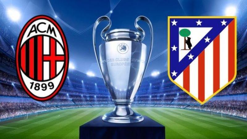 Canlı maç izle! Milan Atletico Madrid maçı canlı izle, Şampiyonlar Ligi maçı izle (CANLI)