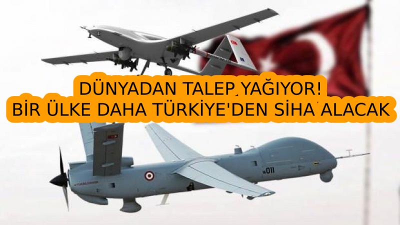 Dünyadan talep yağıyor! Bir ülke daha Türkiye'den SİHA alacak!