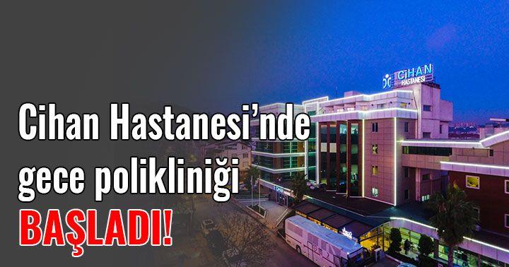 Kocaeli Cihan Hastanesi'nde gece polikliniği başladı
