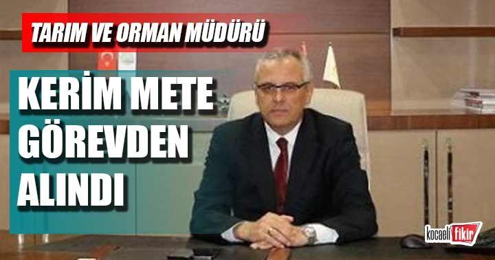 Kocaeli Tarım Müdürü Kerim Mete görevden alındı!