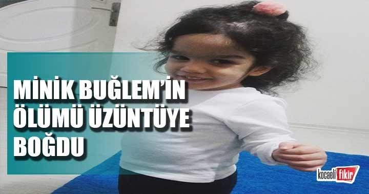 Minik Buğlem'in ölümü üzüntüye boğdu
