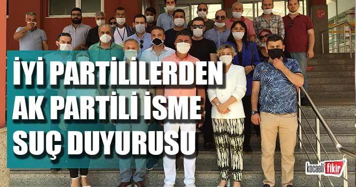 İYİ Partililerden AK Partili isim için suç duyurusu!