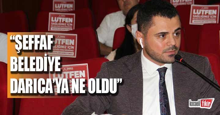 Özkan Sarıtoprak: Şeffaf belediye Darıca'ya ne oldu?