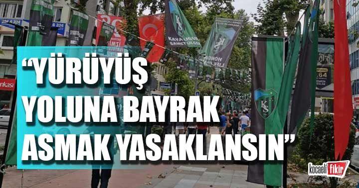 İlçe Başkanından öneri: Yürüyüş yoluna bayrak asmak yasaklansın
