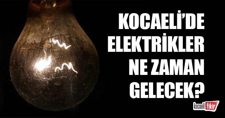 Kocaeli'de elektrikler ne zaman gelecek?