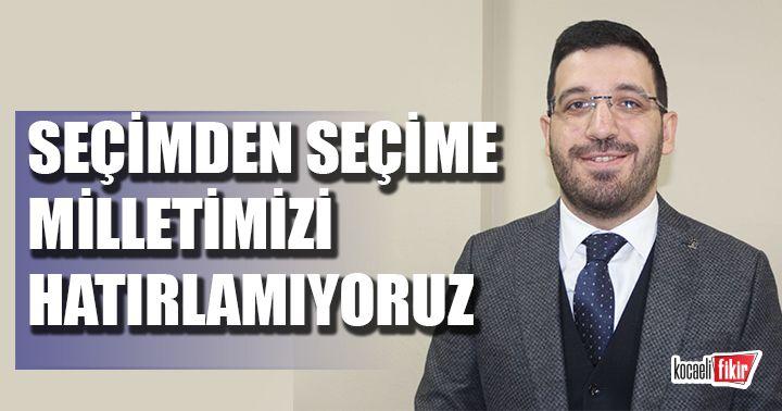 AK Parti Kartepe İlçe Başkanı Sadık Yılmaz: Seçimden seçime milletimizi hatırlamıyoruz