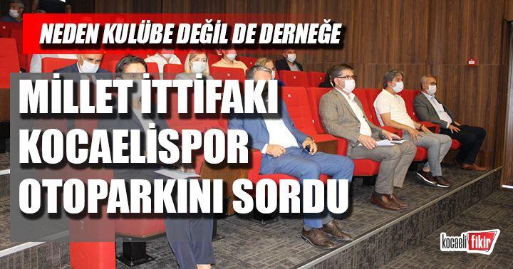 Millet İttifakı Kocaelispor otoparkını meclise sordu! Neden kulübe değil de derneğe