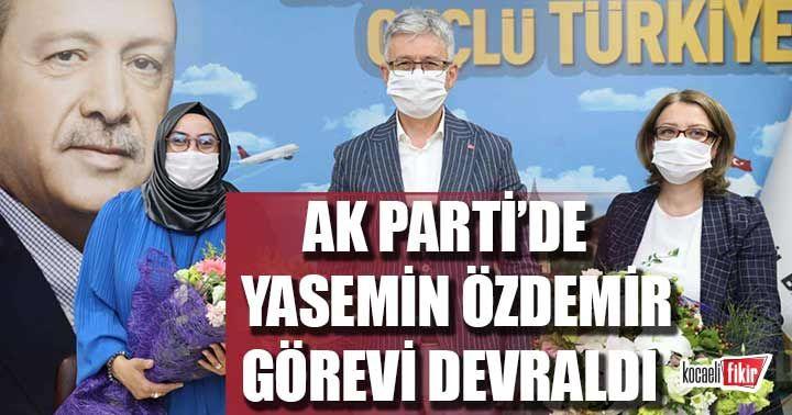 AK Parti'de Yasemin Özdemir görevi devraldı