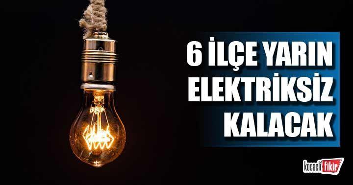 Kocaeli'de 6 ilçe yarın elektriksiz kalacak