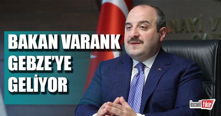Bakan Varank Gebze'ye geliyor