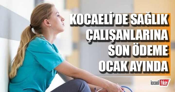 Kocaeli'de sağlık çalışanlarına son promosyon ödemesi ocak ayında